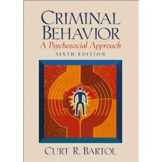 Criminal Behavior:  A Psychosocial Approach (9780130918376): Curt R. Bartol: Books