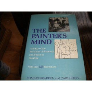 The Painter's Mind: A Study of the Relations of Structure and Space in Painting: Romare Bearden, Carl Holty: Books
