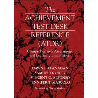 The Achievement Test Desk Reference: Comprehensive Assessment and Learning Disabilities (9780205325474): Dawn P. Flanagan, Samuel O. Ortiz, Vincent C. Alfonso, Jennifer T. Mascolo: Books