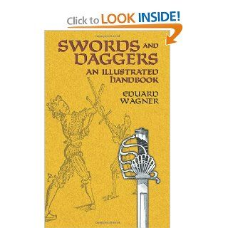 Swords and Daggers: An Illustrated Handbook (Dover Military History, Weapons, Armor): Eduard Wagner: 9780486433929: Books