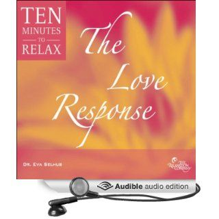The Love Response: 10 Minutes to Relax (Audible Audio Edition): Eva M. Selhub: Books