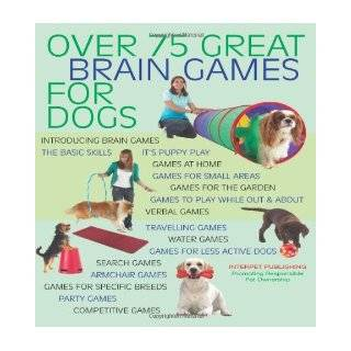 Brain Games for Dogs: Fun Ways to Build a Strong Bond with Your Dog and Provide It with Vital Mental Stimulation: Claire Arrowsmith: 9781554074907: Books
