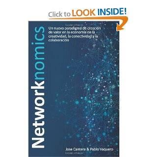 Networknomics: Un nuevo paradigma de creaci�n de valor en la econom�a de la creatividad, la conectividad y la colaboraci�n (Spanish Edition): Jose Cantera, Pablo Vaquero: 9781480000742: Books