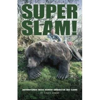Super Slam Adventures with North American Big Game Chuck Adams 9780972132114 Books
