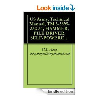 US Army, Technical Manual, TM 5 3895 332 34, HAMMER, PILE DRIVER, SELF POWERED, DIESEL, (KOEHRING MODEL DA35), FSN 3895 443 4696 3895 443 4696, military manuals eBook U.S. Army www.armymilitarymanuals Kindle Store