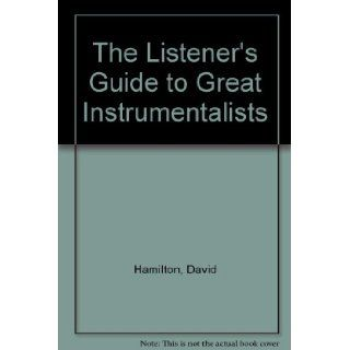 The Listener's Guide to Great Instrumentalists (The Listener's guide series): David Hamilton: 9780871965684: Books