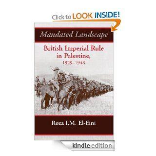 Mandated Landscape British Imperial Rule in Palestine 1929 1948 eBook Roza I.M. El Eini Kindle Store