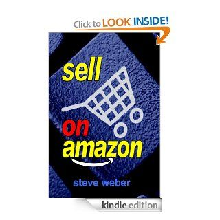 Sell on : A Guide to 's Marketplace, Seller Central, and Fulfillment by  Programs eBook: Steve Weber: Kindle Store