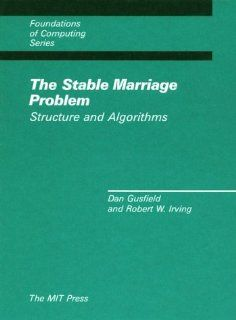 The Stable Marriage Problem: Structure and Algorithms (Foundations of Computing): Dan Gusfield, Robert W. Irving: 9780262071185: Books