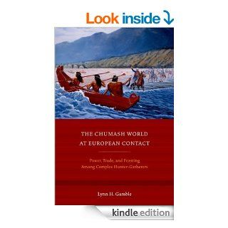 The Chumash World at European Contact: Power, Trade, and Feasting Among Complex Hunter Gatherers eBook: Lynn H. Gamble: Kindle Store