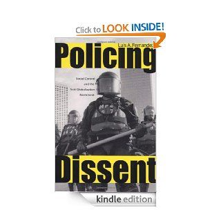 Policing Dissent: Social Control and the Anti Globalization Movement (Critical Issues in Crime and Society) eBook: Luis Alberto Fernandez: Kindle Store