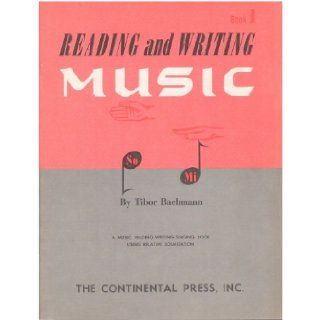 Reading and Writing Music, Book 1 a Music Reading, Writing, Singing Book Using Relative Solmization Dr. Tibor Bachmann Books