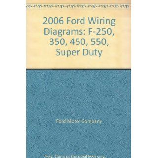 2006 Ford Wiring Diagrams: F 250, 350, 450, 550, Super Duty: Ford Motor Company: Books