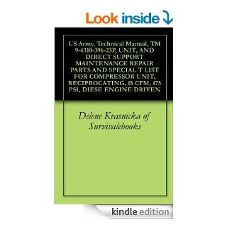 US Army, Technical Manual, TM 9 4310 396 23P, UNIT, AND DIRECT SUPPORT MAINTENANCE REPAIR PARTS AND SPECIAL T LIST FOR COMPRESSOR UNIT, RECIPROCATING, 15 CFM, 175 PSI, DIESE ENGINE DRIVEN eBook Delene Kvasnicka of Survivalebooks, United States Military, U