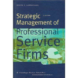 Strategic Management of Professional Service Firms Bente R. Lowendahl 9788716135087 Books