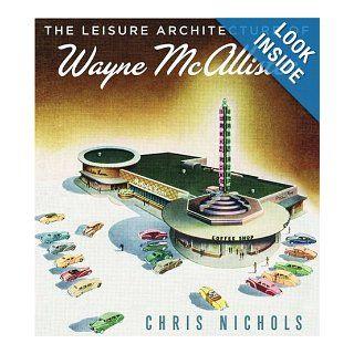 The Leisure Architecture of Wayne McAllister: Chris Nichols: Books