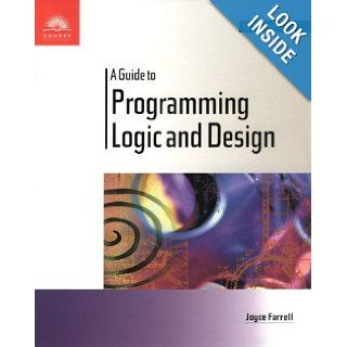 A Guide to Programming Logic and Design: Comprehensive: Joyce M. Farrell: 9780760011775: Books