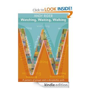 Watching, Waiting, Walking: A prayer pattern and a discipleship path eBook: Andy Rider: Kindle Store
