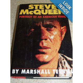 Steve McQueen: Portrait of an American Rebel: Marshall Terrill: 9781556113802: Books