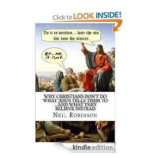 Why Christians Don't Do What Jesus Tells Them ToAnd What They Believe Instead eBook: Neil Robinson: Kindle Store