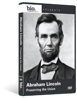 Biography: Abraham Lincoln   Preserving the Union: Biography: Movies & TV