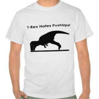 T Rex Hates Pushups Push ups Humor Funny T shirts