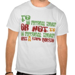 To Do Physical Therapy T Shirts